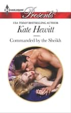 Commanded by the Sheikh ebook by Kate Hewitt