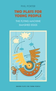 "Two Plays for Young People: ""The Flying Machine"" , ""Smashed Eggs"" ebook by Phil Porter"