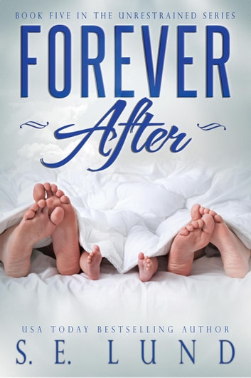 Forever After - The Unrestrained Series, #5 ebook by S. E. Lund