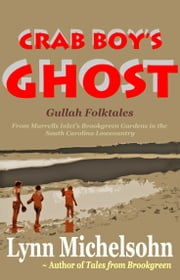 Crab Boy's Ghost, Gullah Folktales from Murrells Inlet's Brookgreen Gardens in the South Carolina Lowcountry ebook by Lynn Michelsohn