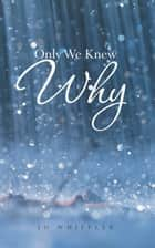 Only We Knew Why ebook by Jo Whiffler