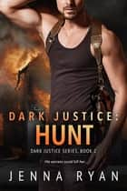 Dark Justice: Hunt ebook by Jenna Ryan