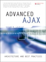Advanced Ajax - Architecture and Best Practices ebook by Shawn M. Lauriat