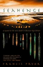 Seahenge: a quest for life and death in Bronze Age Britain ebook by