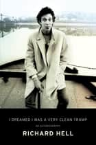 I Dreamed I Was a Very Clean Tramp ebook by Richard Hell