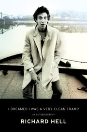 I Dreamed I Was a Very Clean Tramp - An Autobiography ebook by Richard Hell