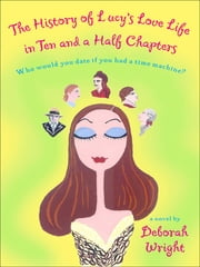 The History of Lucy's Love Life in Ten and a Half Chapters ebook by Deborah Wright