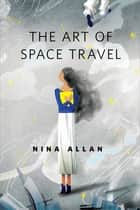 The Art of Space Travel - A Tor.Com Original eBook by Nina Allan