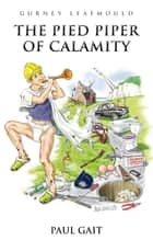 Gurney Leafmould: The Pied Piper of Calamity ebook by Paul Gait