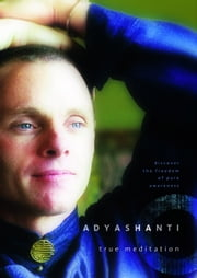 True Meditation - Discover the Freedom of Pure Awareness ebook by Adyashanti
