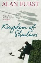 Kingdom Of Shadows ebook by Alan Furst