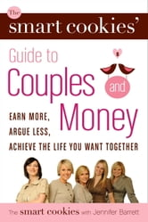 The Smart Cookies' Guide to Couples and Money ebook by Andrea Baxter,Angela Self,Katie Dunsworth,Robyn Gunn,Sandra Hanna