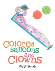 Colored Balloons and Clowns ebook by Mary Turner