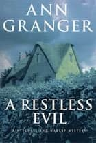 A Restless Evil - A Mitchell and Markby Mystery ebook by Ann Granger