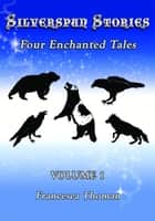 Silverspun Stories - Four Enchanted Tales ebook by Francesca Thoman, Francesca Thoman