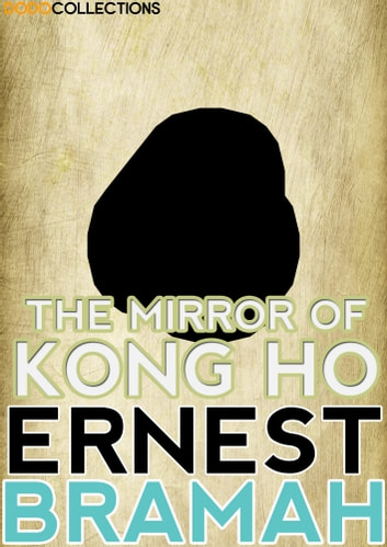 The Mirror of Kong Ho ebook by Ernest Bramah