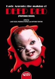 "Dario Argento AND THE MAKING OF ""DEEP RED "" (PROFONDO ROSSO) ebook by Luigi Cozzi,Federico Patrizi,Antonio Tentori"