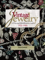 Vintage Jewelry 1920-1940s: An Identification and Price Guide ebook by Leshner, Leigh
