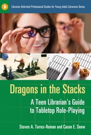 Dragons in the Stacks: A Teen Librarian's GUide to Tabletop Role-Playing ebook by Steven A. Torres-Roman,Cason E. Snow