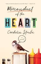 Misconduct of the Heart - A Novel ebook by Cordelia Strube