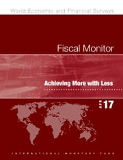 Fiscal Monitor, April 2017 - Achieving More with Less ebook by International Monetary Fund. Fiscal Affairs Dept.