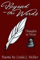 Beyond the Words: Thoughts in Verse ebook by Linda J. Miller