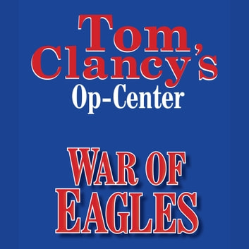Tom Clancy's Op-Center #12: War of Eagles audiobook by Tom Clancy,Steve Pieczenik,Jeff Rovin