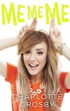 ME ME ME ebook by Charlotte Crosby