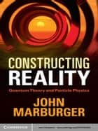 Constructing Reality ebook by John Marburger