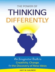 The Power of Thinking Differently: An imaginative guide to creativity, change, and the discovery of new ideas ebook by Hyena Press,Javy W. Galindo