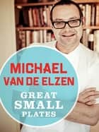 Great Small Plates ebook by Michael Van De Elzen