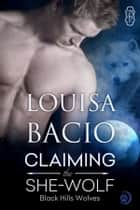 Claiming the She-Wolf ebook by Louisa Bacio