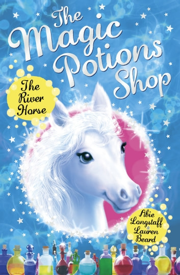 The Magic Potions Shop: The River Horse eBook by Abie Longstaff
