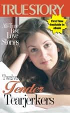 Twelve Tender Tearjerkers ebook by The Editors Of True Story And True Confessions