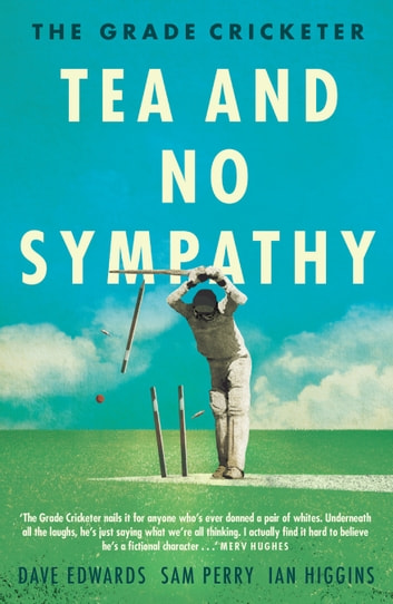 The grade cricketer tea and no sympathy ebook by ian higgins the grade cricketer tea and no sympathy ebook by ian higginsdave edwards fandeluxe PDF