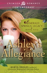 Ashley's Allegiance - Book 5 in the Emerald Springs Legacy ekitaplar by Robyn Neeley