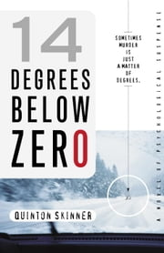 14 Degrees Below Zero - A Novel of Psychological Suspense ebook by Quinton Skinner