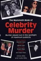 The Mammoth Book of Celebrity Murders ebook by Chris Ellis