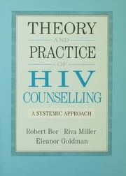 Theory And Practice Of HIV Counselling - A Systemic Approach ebook by Robert Bor,Riva Miller,Eleanor Goldman