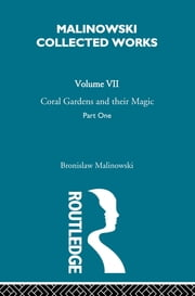 Coral Gardens and Their Magic - The Description of Gardening [1935] ebook by Bronislaw Malinowski