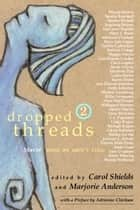 Dropped Threads 2 - More of What We Aren't Told ebook by Carol Shields, Marjorie Anderson