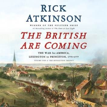 The British Are Coming - The War for America, Lexington to Princeton, 1775-1777 audiobook by Rick Atkinson
