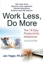 Work Less, Do More ebook by Jan Yager