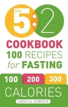 The 5:2 Cookbook - 100 Recipes for Fasting ebook by Angela Dowden