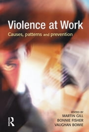 Violence at Work ebook by MARTIN GILL,Bonnie S. Fisher,Vaughan Bowie