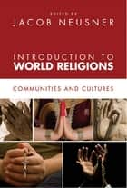 Introduction to World Religions ebook by Jacob Neusner
