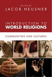 Introduction to World Religions - Communities and Cultures ebook by Jacob Neusner
