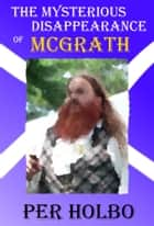 The Mysterious Disappearance of McGrath ebook by Per Holbo