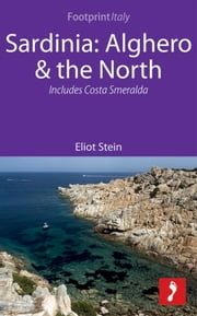 Sardinia: Alghero & the North Footprint Focus Guide: Includes Costa Smerelda ebook by Eliot  Stein