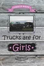 Trucks Are for Girls - Book 2 ebook by Carolyn White